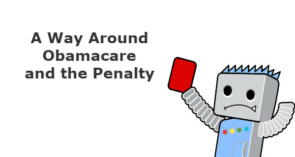 A Way Around Obamacare and the Penalty