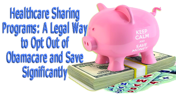 Healthcare Sharing Programs: A Legal Way to Opt Out of Obamacare and Save Significantly