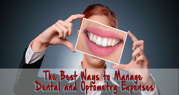 The Best Ways to Manage  Dental and Optometry Expenses