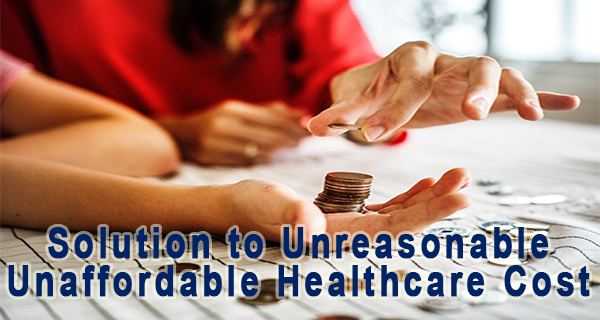 A Solution to Unrealistic and Unaffordable Healthcare Costs