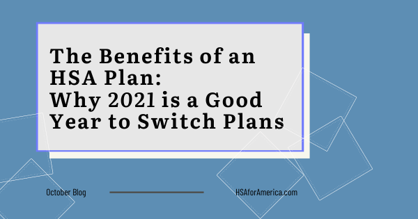 The Benefits of an HSA Plan: Why 2021 is a Good Year to Switch Plans