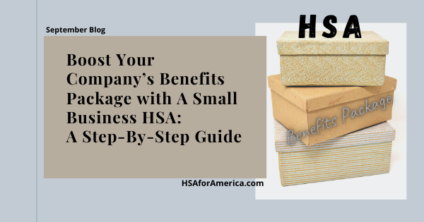 Boost Your Company's Benefits Package with A Small Business HSA: A Step-By-Step Guide